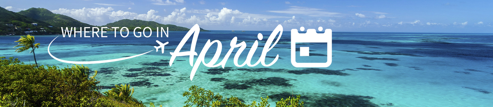 Where To Go On Holiday In April